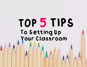 Top 5 Tips to Set Up Your Classroom
