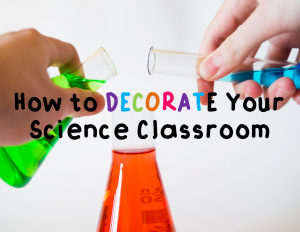 How To Decorate Your Science Classroom