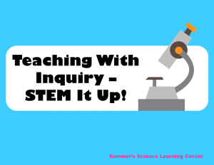 Teaching With Inquiry – STEM It Up!