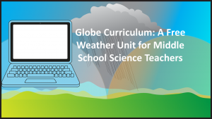 Globe Curriculum: A Free Weather Unit for Middle School Science